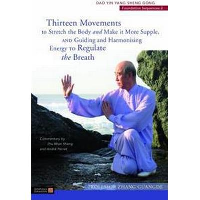 Thirteen Movements to Stretch the Body and Make It More Supple, and Guiding and Harmonising Energy to Regulate the Breath [With DVD] (Häftad, 2011)